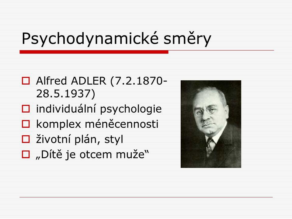 """Psychodynamické směry  Alfred ADLER (7.2.1870- 28.5.1937)  individuální psychologie  komplex méněcennosti  životní plán, styl  """"Dítě je otcem muže"""