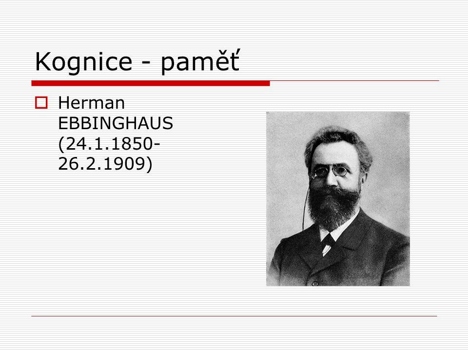 Kognice - paměť  Herman EBBINGHAUS (24.1.1850- 26.2.1909)