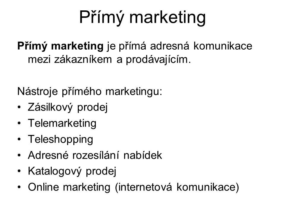 Přímý marketing Přímý marketing je přímá adresná komunikace mezi zákazníkem a prodávajícím. Nástroje přímého marketingu: Zásilkový prodej Telemarketin