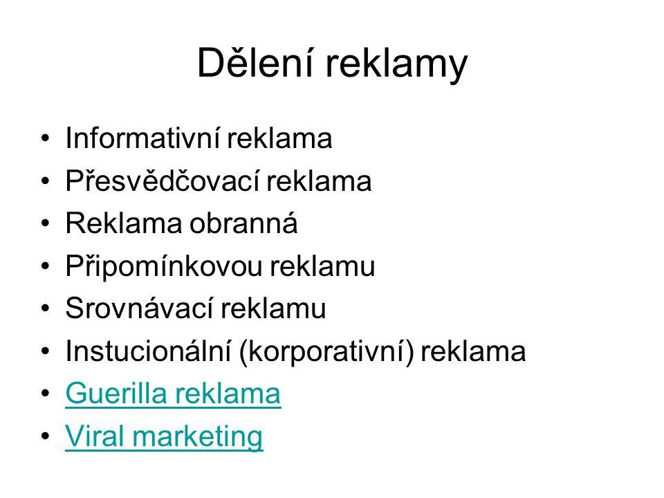 Dělení reklamy Informativní reklama Přesvědčovací reklama Reklama obranná Připomínkovou reklamu Srovnávací reklamu Instucionální (korporativní) reklam