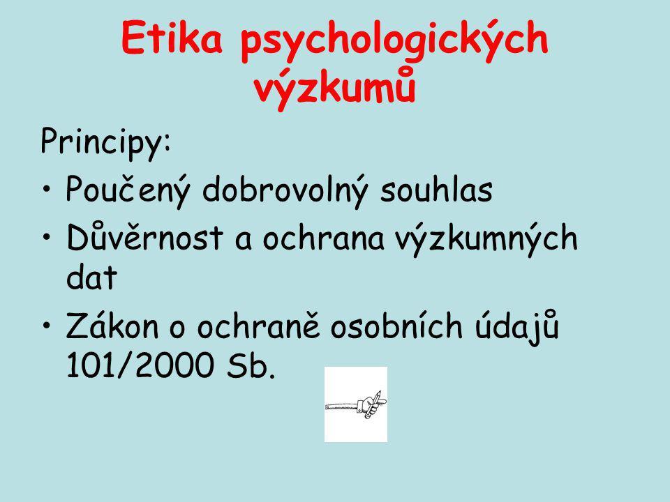 Etika psychologických výzkumů Principy: Poučený dobrovolný souhlas Důvěrnost a ochrana výzkumných dat Zákon o ochraně osobních údajů 101/2000 Sb.