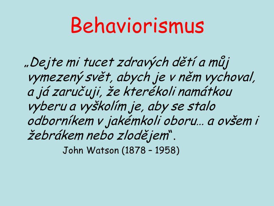 """Behaviorismus """"Dejte mi tucet zdravých dětí a můj vymezený svět, abych je v něm vychoval, a já zaručuji, že kterékoli namátkou vyberu a vyškolím je, a"""