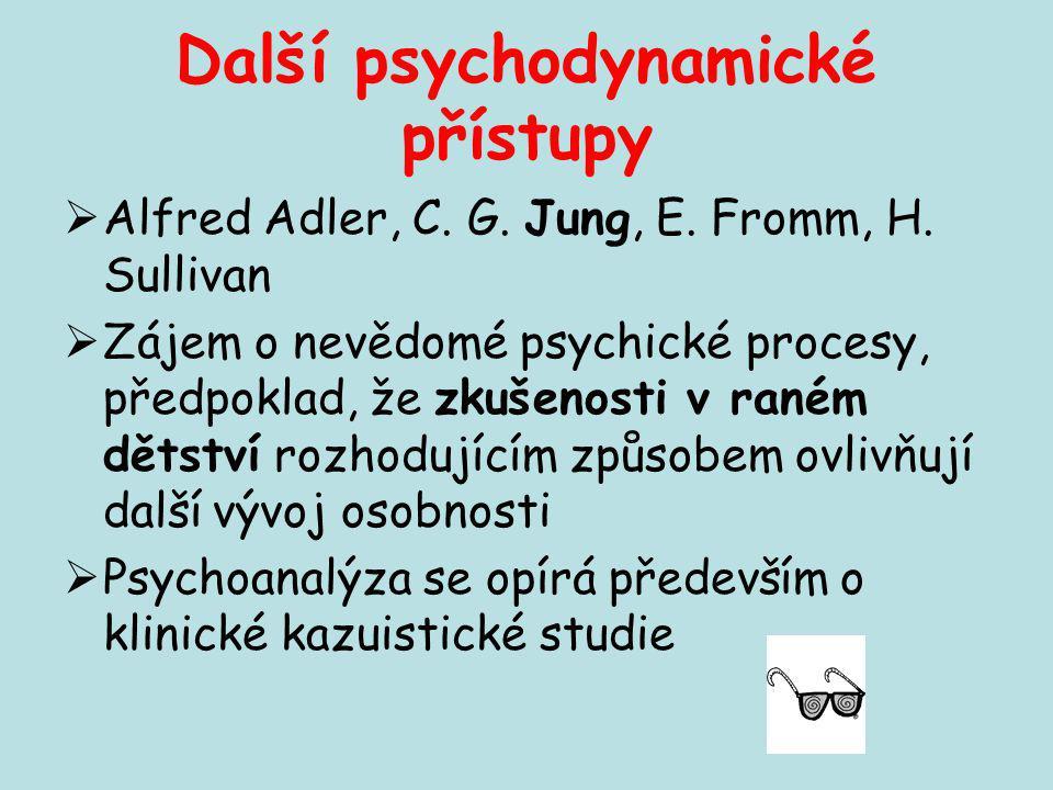 Další psychodynamické přístupy  Alfred Adler, C. G. Jung, E. Fromm, H. Sullivan  Zájem o nevědomé psychické procesy, předpoklad, že zkušenosti v ran