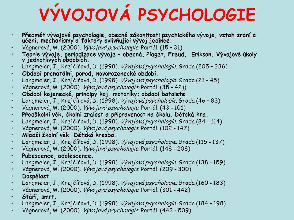 VÝVOJOVÁ PSYCHOLOGIE Předmět vývojové psychologie, obecné zákonitosti psychického vývoje, vztah zrání a učení, mechanismy a faktory ovlivňující vývoj