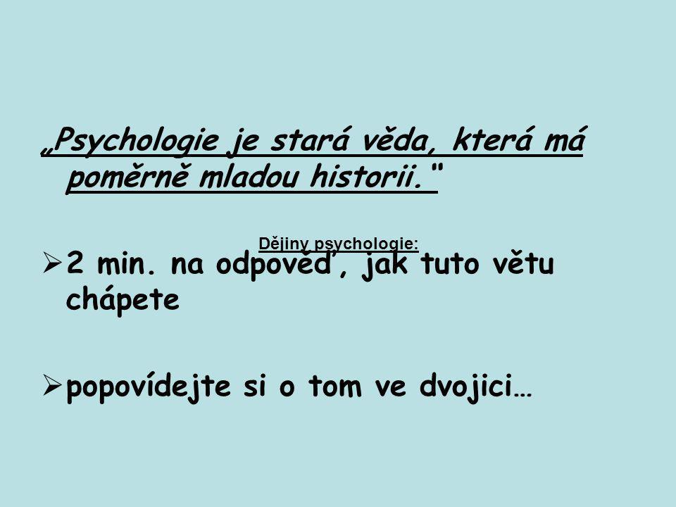 """""""Psychologie je stará věda, která má poměrně mladou historii.""""  2 min. na odpověď, jak tuto větu chápete  popovídejte si o tom ve dvojici… Dějiny ps"""