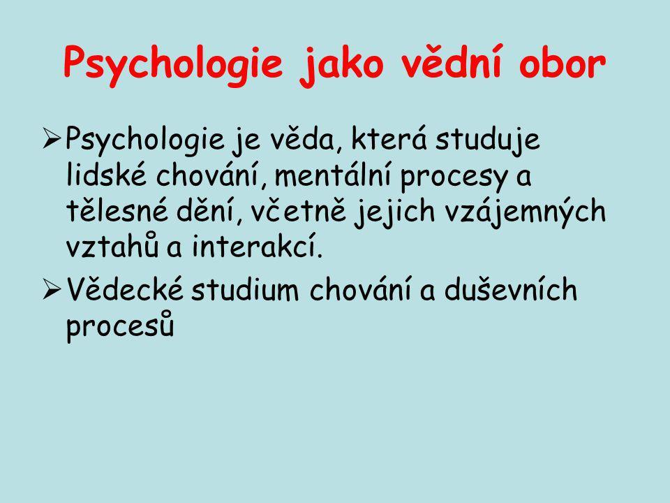Psychologie jako vědní obor  Psychologie je věda, která studuje lidské chování, mentální procesy a tělesné dění, včetně jejich vzájemných vztahů a in