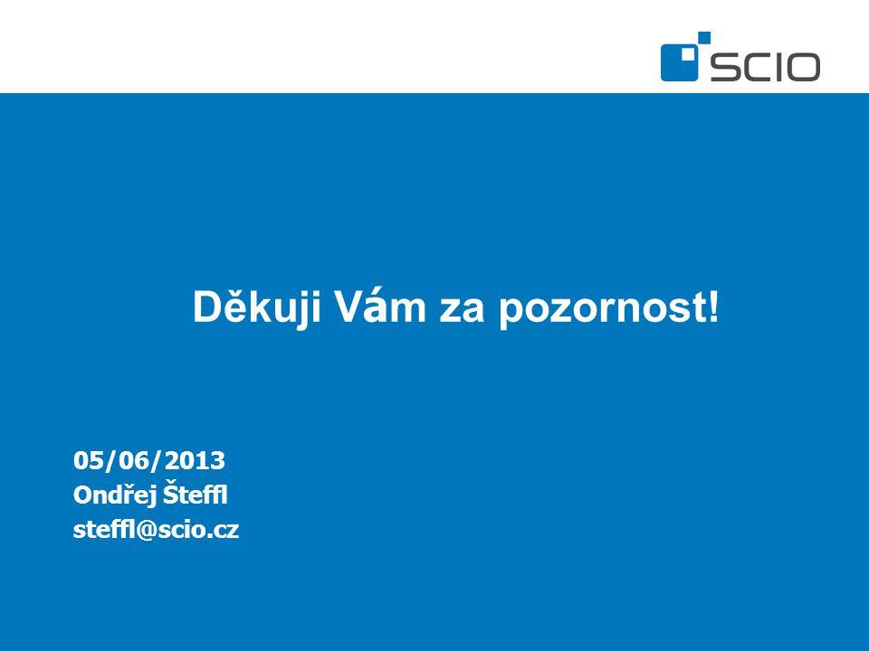Děkuji V á m za pozornost! 05/06/2013 Ondřej Šteffl steffl@scio.cz