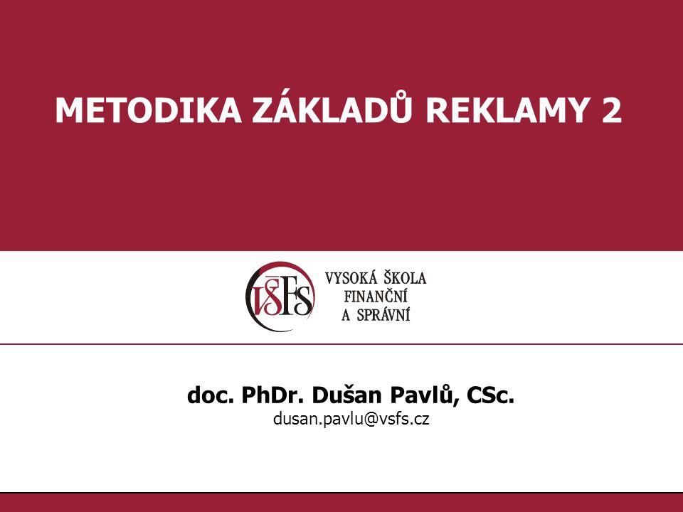1.1. METODIKA ZÁKLADŮ REKLAMY 2 doc. PhDr. Dušan Pavlů, CSc. dusan.pavlu@vsfs.cz
