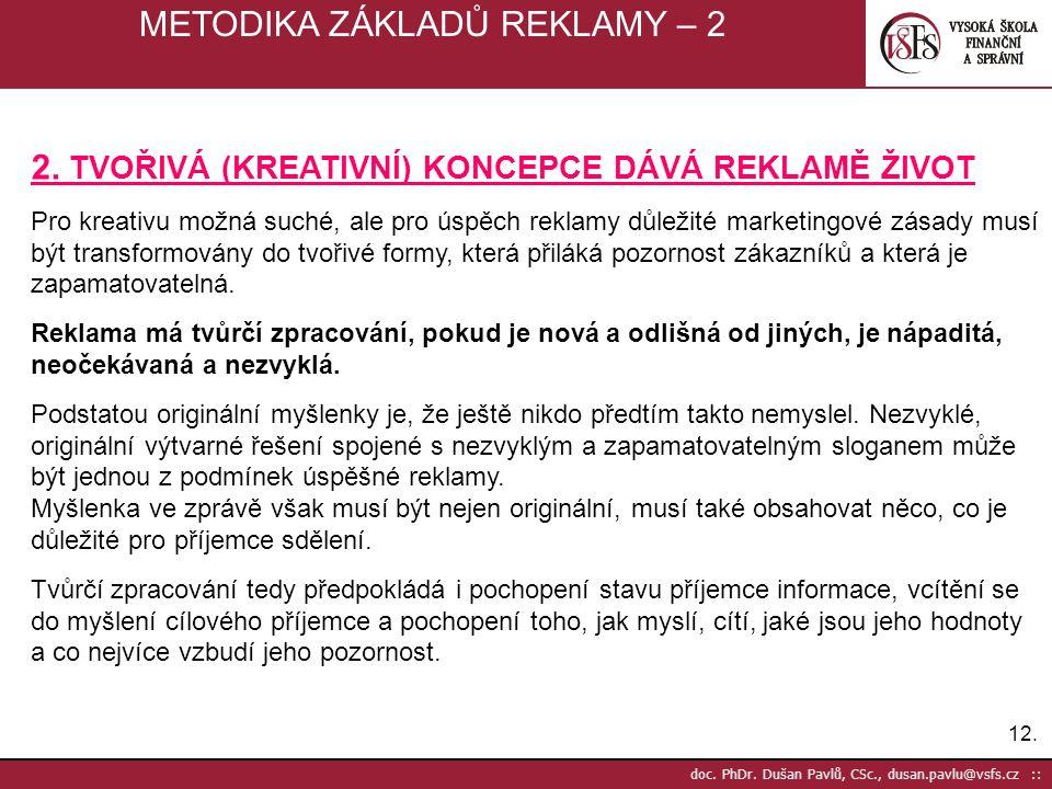 12. doc. PhDr. Dušan Pavlů, CSc., dusan.pavlu@vsfs.cz :: METODIKA ZÁKLADŮ REKLAMY – 2 2. TVOŘIVÁ (KREATIVNÍ) KONCEPCE DÁVÁ REKLAMĚ ŽIVOT Pro kreativu