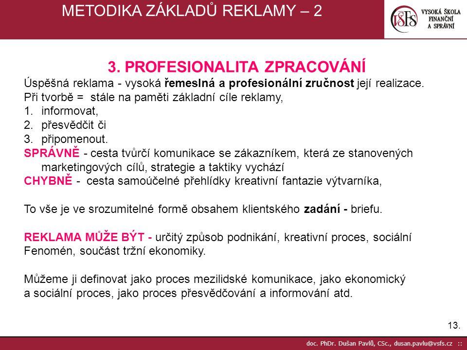 13. doc. PhDr. Dušan Pavlů, CSc., dusan.pavlu@vsfs.cz :: METODIKA ZÁKLADŮ REKLAMY – 2 3. PROFESIONALITA ZPRACOVÁNÍ Úspěšná reklama - vysoká řemeslná a