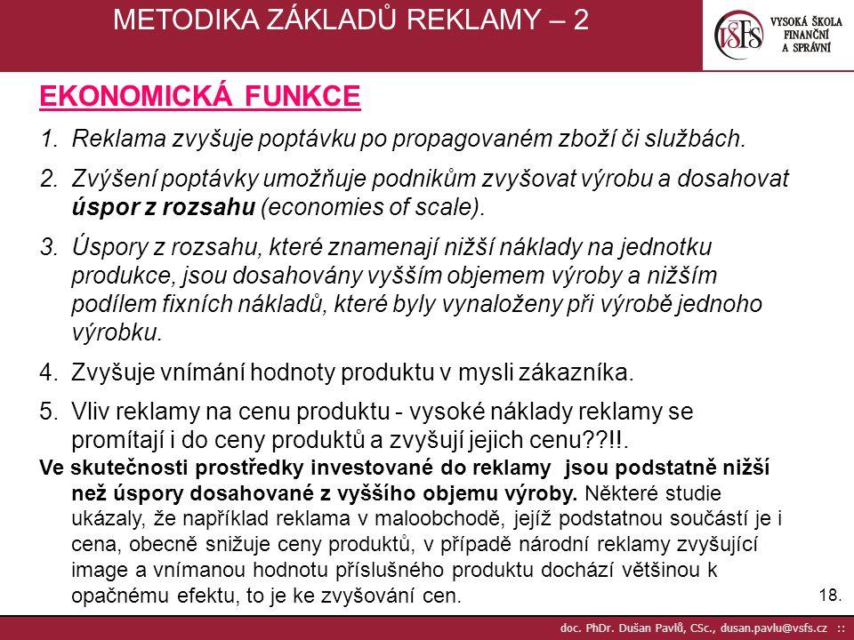18. doc. PhDr. Dušan Pavlů, CSc., dusan.pavlu@vsfs.cz :: METODIKA ZÁKLADŮ REKLAMY – 2 EKONOMICKÁ FUNKCE 1.Reklama zvyšuje poptávku po propagovaném zbo