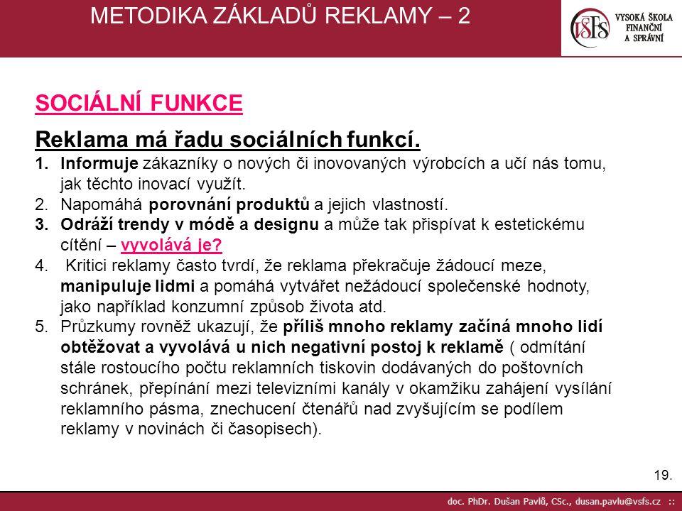 19. doc. PhDr. Dušan Pavlů, CSc., dusan.pavlu@vsfs.cz :: METODIKA ZÁKLADŮ REKLAMY – 2 SOCIÁLNÍ FUNKCE Reklama má řadu sociálních funkcí. 1.Informuje z