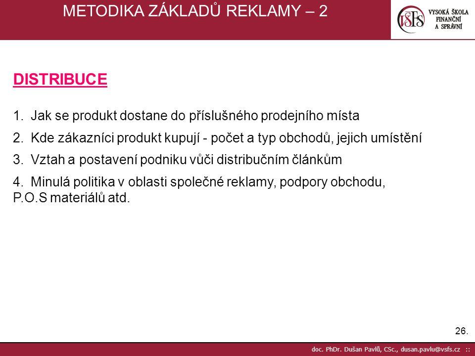26. doc. PhDr. Dušan Pavlů, CSc., dusan.pavlu@vsfs.cz :: METODIKA ZÁKLADŮ REKLAMY – 2 DISTRIBUCE 1.Jak se produkt dostane do příslušného prodejního mí