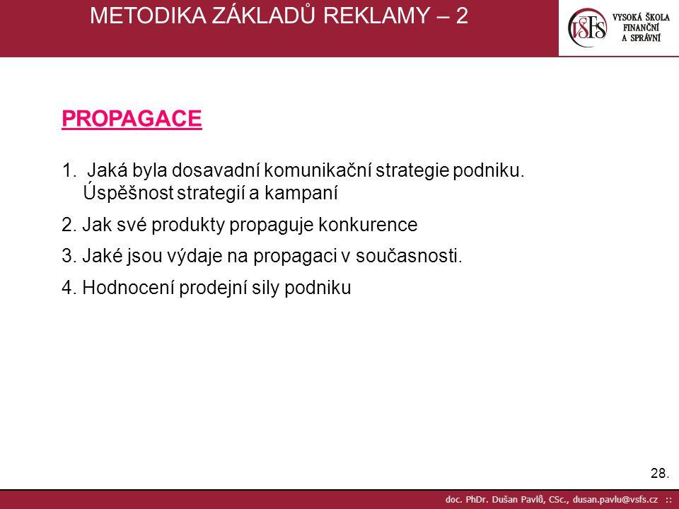 28. doc. PhDr. Dušan Pavlů, CSc., dusan.pavlu@vsfs.cz :: METODIKA ZÁKLADŮ REKLAMY – 2 PROPAGACE 1.Jaká byla dosavadní komunikační strategie podniku. Ú