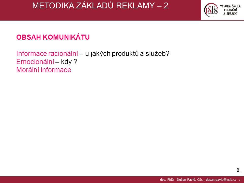 8.8. doc. PhDr. Dušan Pavlů, CSc., dusan.pavlu@vsfs.cz :: METODIKA ZÁKLADŮ REKLAMY – 2 OBSAH KOMUNIKÁTU Informace racionální – u jakých produktů a slu