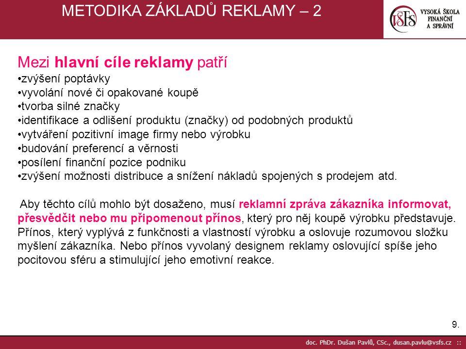 9.9. doc. PhDr. Dušan Pavlů, CSc., dusan.pavlu@vsfs.cz :: METODIKA ZÁKLADŮ REKLAMY – 2 Mezi hlavní cíle reklamy patří zvýšení poptávky vyvolání nové č