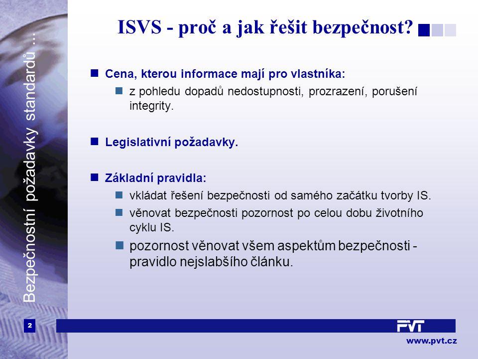 2 www.pvt.cz Bezpečnostní požadavky standardů... ISVS - proč a jak řešit bezpečnost.