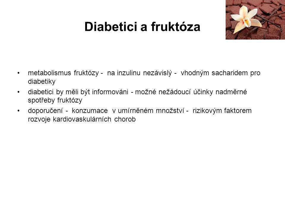 Diabetici a fruktóza metabolismus fruktózy - na inzulinu nezávislý - vhodným sacharidem pro diabetiky diabetici by měli být informováni - možné nežádoucí účinky nadměrné spotřeby fruktózy doporučení - konzumace v umírněném množství - rizikovým faktorem rozvoje kardiovaskulárních chorob