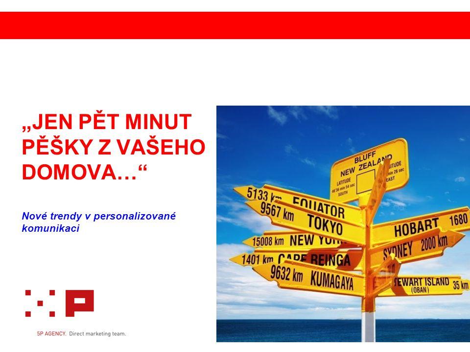 """""""JEN PĚT MINUT PĚŠKY Z VAŠEHO DOMOVA… Nové trendy v personalizované komunikaci"""
