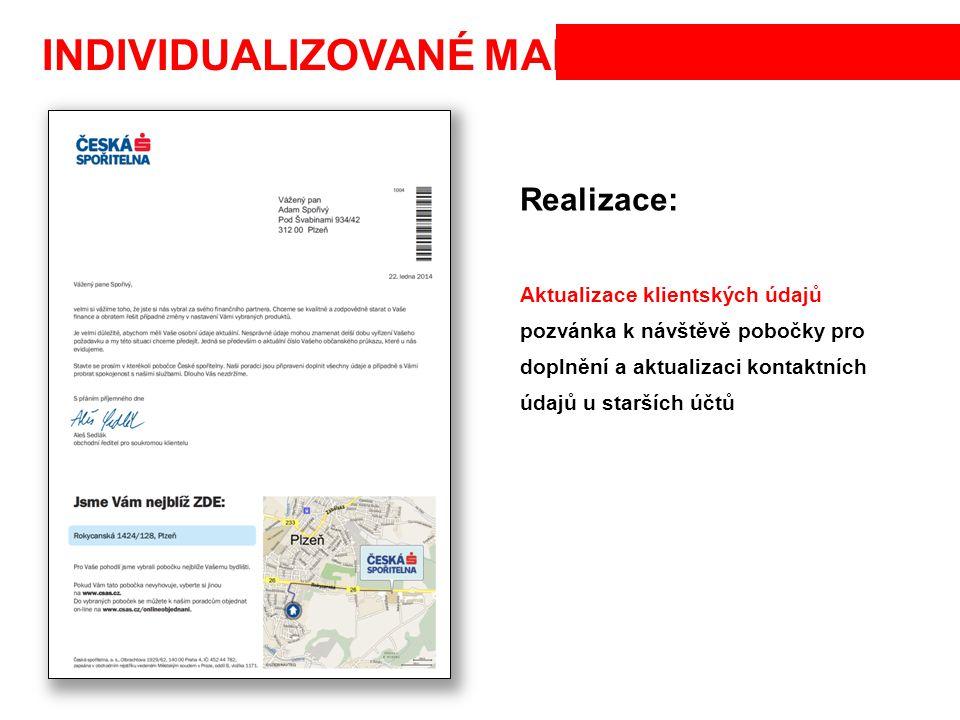 INDIVIDUALIZOVANÉ MAPY Realizace: Aktualizace klientských údajů pozvánka k návštěvě pobočky pro doplnění a aktualizaci kontaktních údajů u starších úč