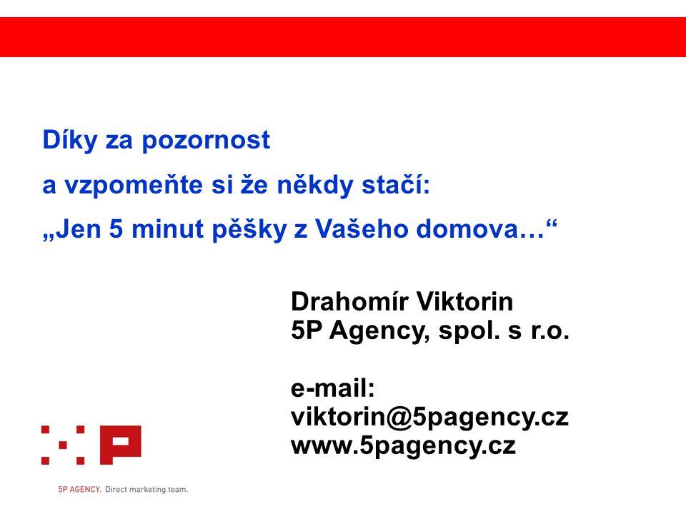 """Díky za pozornost a vzpomeňte si že někdy stačí: """"Jen 5 minut pěšky z Vašeho domova…"""" Drahomír Viktorin 5P Agency, spol. s r.o. e-mail: viktorin@5page"""
