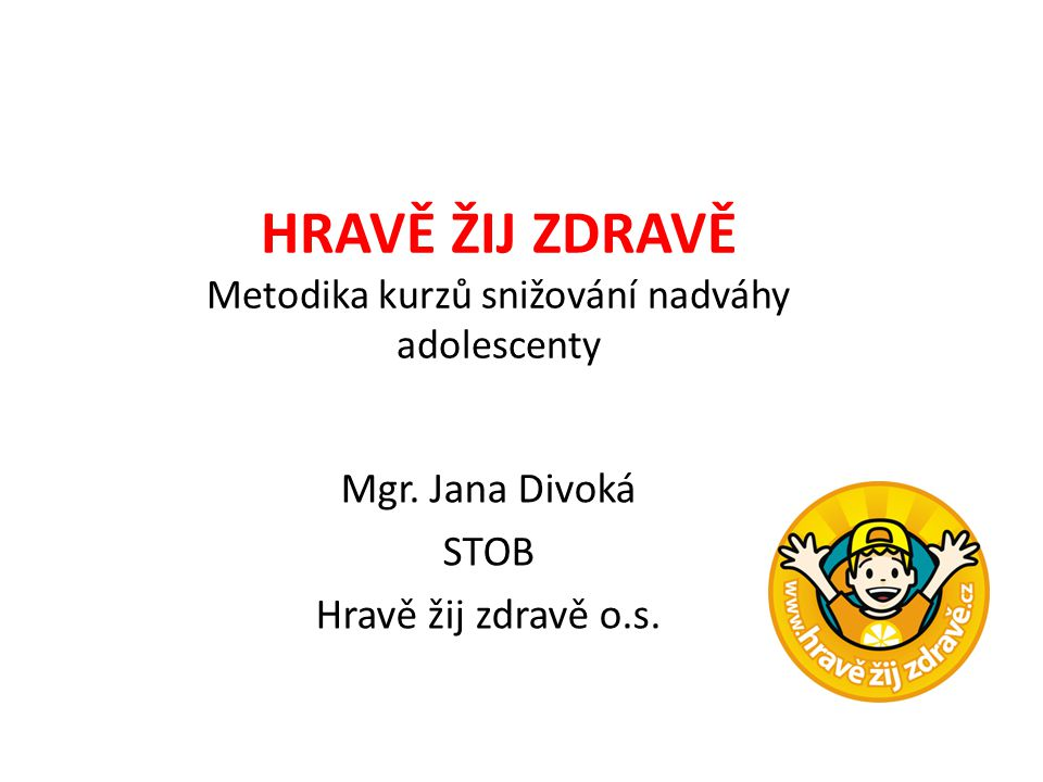 HRAVĚ ŽIJ ZDRAVĚ Metodika kurzů snižování nadváhy adolescenty Mgr.