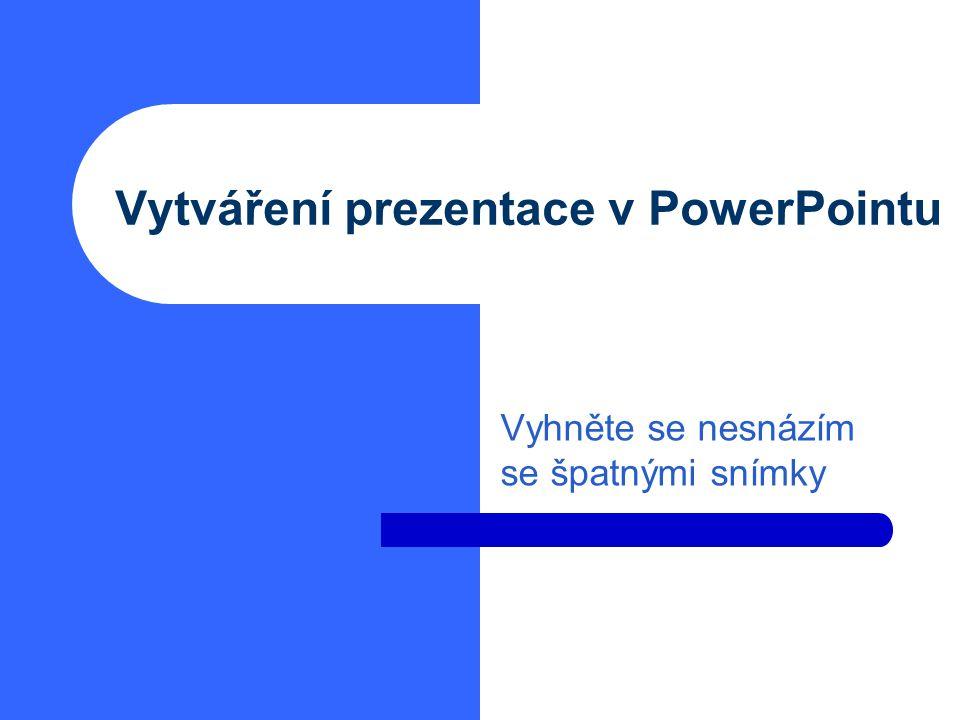 Vytváření prezentace v PowerPointu Vyhněte se nesnázím se špatnými snímky