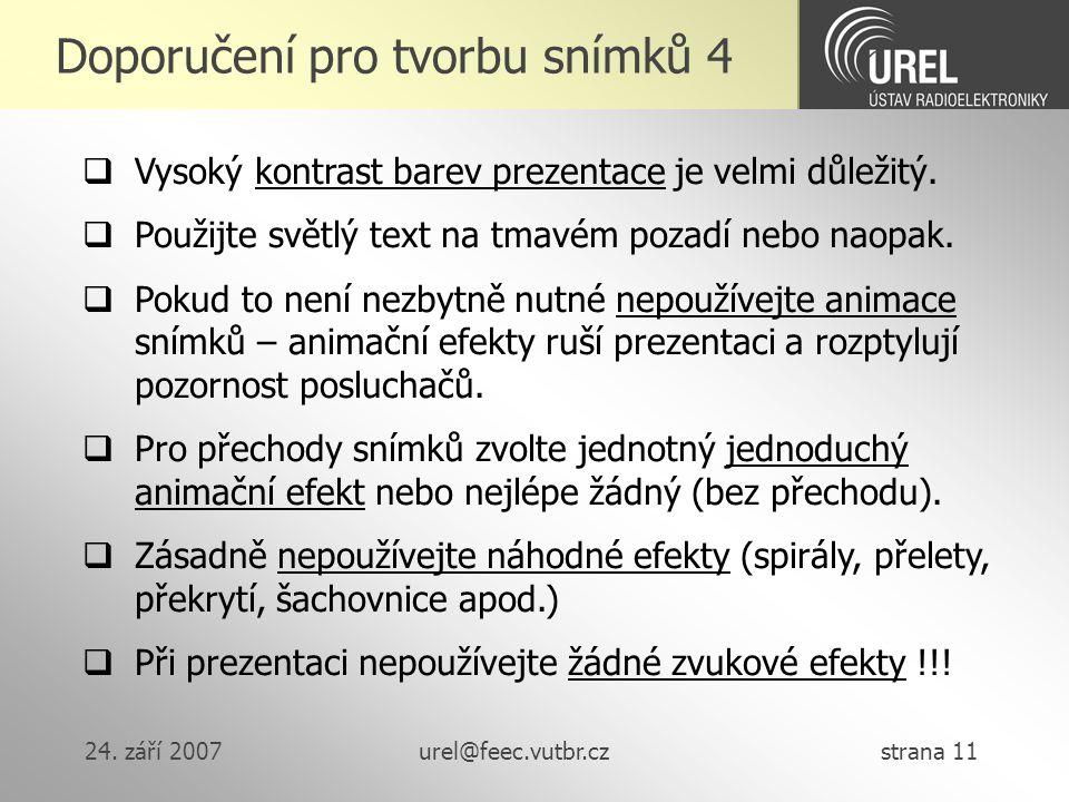 24. září 2007urel@feec.vutbr.cz strana 11 Doporučení pro tvorbu snímků 4  Vysoký kontrast barev prezentace je velmi důležitý.  Použijte světlý text