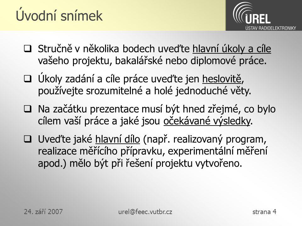 24. září 2007urel@feec.vutbr.cz strana 4 Úvodní snímek  Stručně v několika bodech uveďte hlavní úkoly a cíle vašeho projektu, bakalářské nebo diplomo