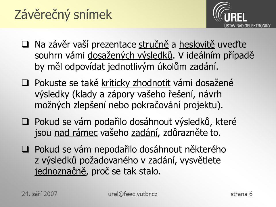 24. září 2007urel@feec.vutbr.cz strana 6 Závěrečný snímek  Na závěr vaší prezentace stručně a heslovitě uveďte souhrn vámi dosažených výsledků. V ide