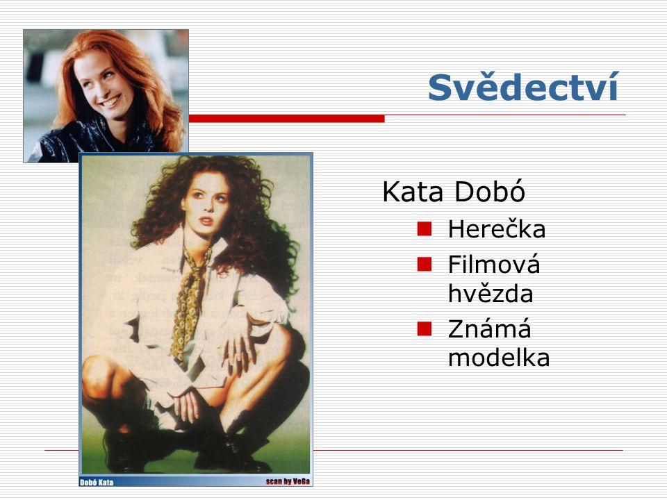 Svědectví Kata Dobó Herečka Filmová hvězda Známá modelka