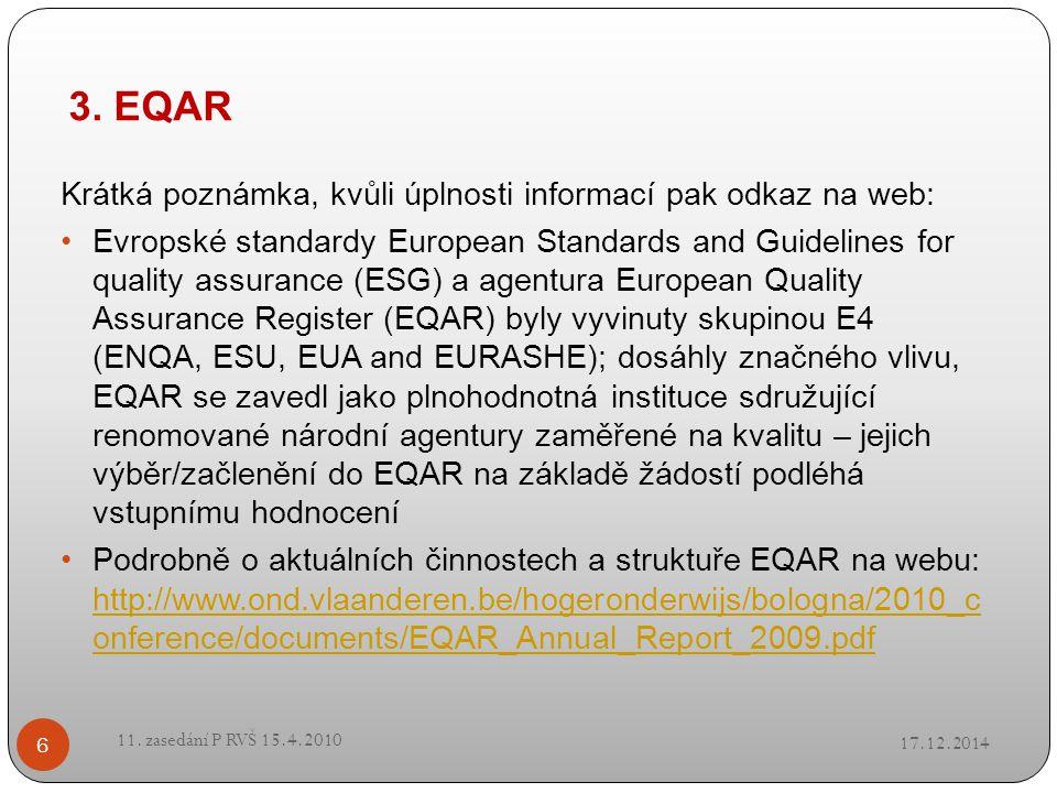 3. EQAR 17.12.2014 11. zasedání P RVŠ 15.4.2010 6 Krátká poznámka, kvůli úplnosti informací pak odkaz na web: Evropské standardy European Standards an