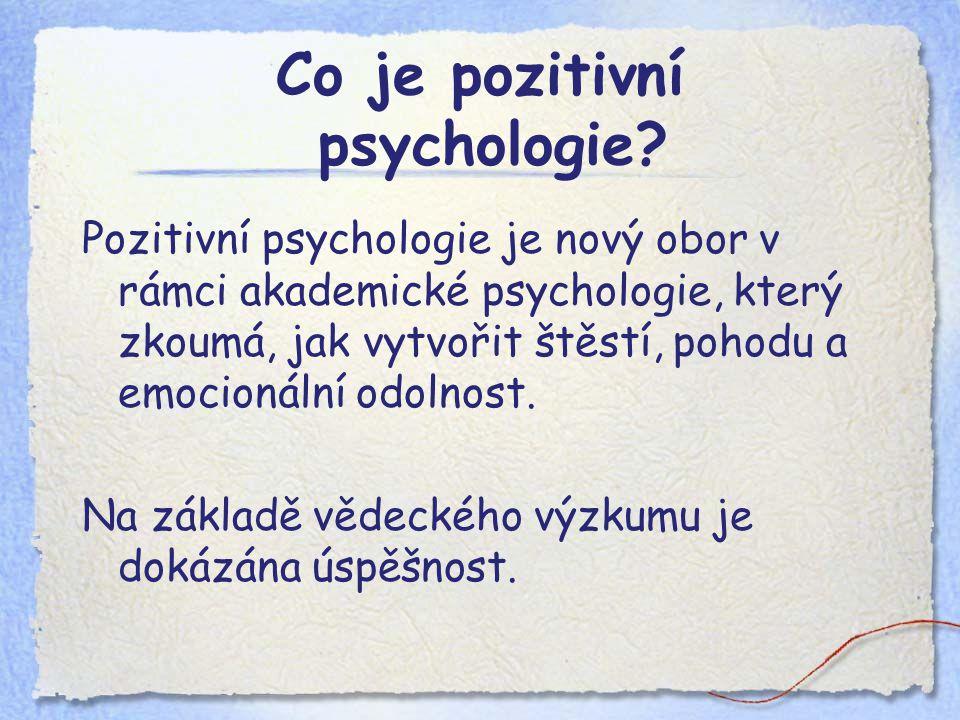 Rozdíly Tradiční psychologie Lidé s problémy Jak odstranit problémy Pozitivní psychologie Šťastní, úspěšní lidé Jak stavět na tom, co se daří