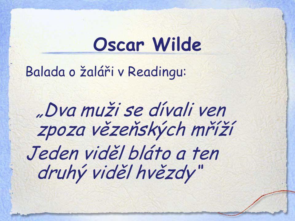 """Oscar Wilde Balada o žaláři v Readingu: """"Dva muži se dívali ven zpoza vězeňských mříží Jeden viděl bláto a ten druhý viděl hvězdy"""""""