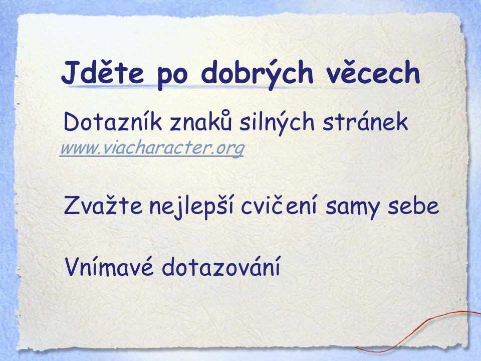 Jděte po dobrých věcech Dotazník znaků silných stránek www.viacharacter.org www.viacharacter.org Zvažte nejlepší cvičení samy sebe Vnímavé dotazování
