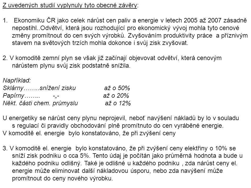 Z uvedených studií vyplynuly tyto obecné závěry: 1. Ekonomiku ČR jako celek nárůst cen paliv a energie v letech 2005 až 2007 zásadně nepostihl..Odvětv