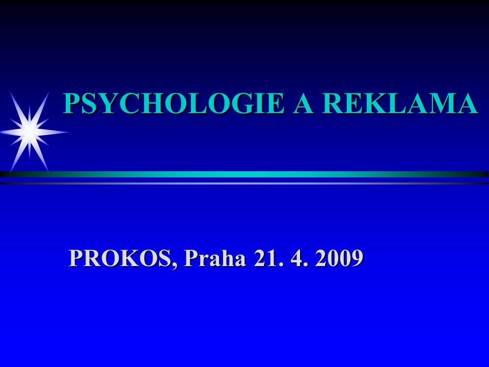 PSYCHOLOGIE A REKLAMA PROKOS, Praha 21. 4. 2009 PROKOS, Praha 21. 4. 2009