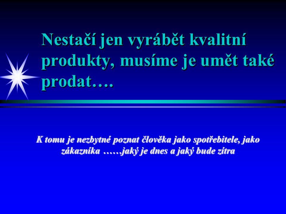 Nestačí jen vyrábět kvalitní produkty, musíme je umět také prodat….