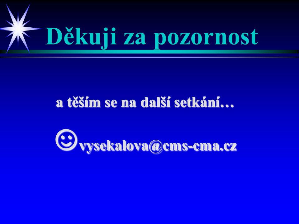 Děkuji za pozornost a těším se na další setkání… ☺ vysekalova@cms-cma.cz