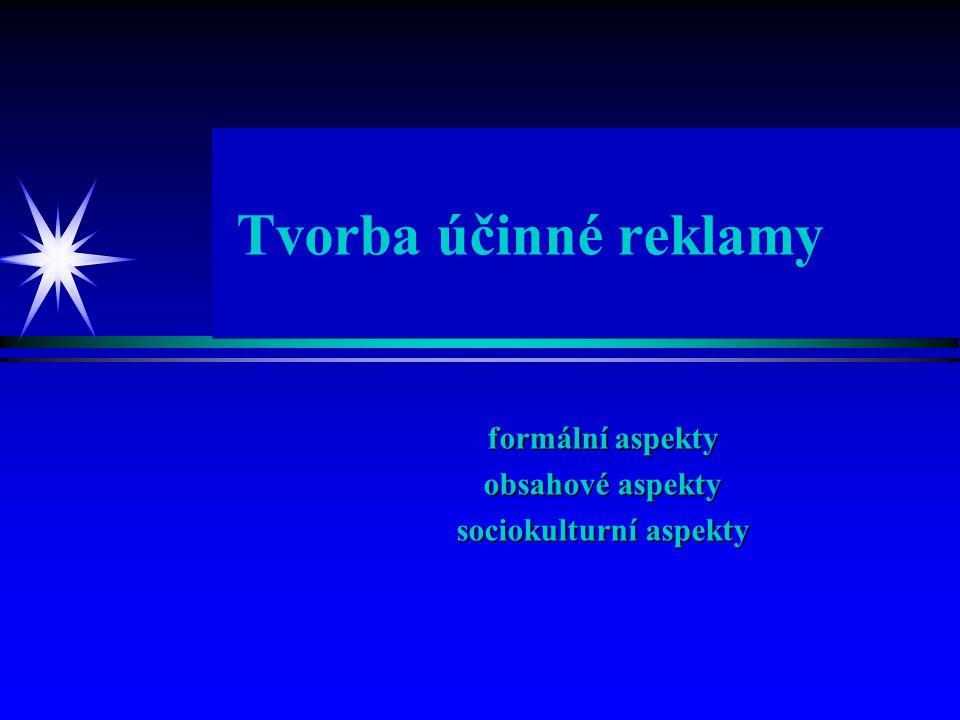 Tvorba účinné reklamy formální aspekty obsahové aspekty sociokulturní aspekty