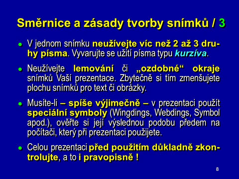 7 Směrnice a zásady tvorby snímků / 2 ● Používejte krátké a stručné věty (hesla), ne věty dlouhé a rozvětvené ! ● Užívejte typ písma Arial, Arial Narr