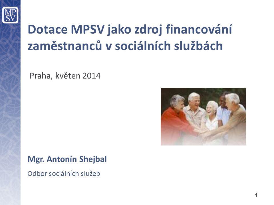 1 Dotace MPSV jako zdroj financování zaměstnanců v sociálních službách Praha, květen 2014 Mgr.