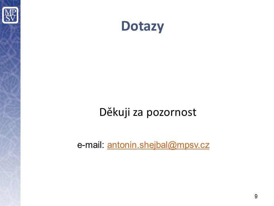 Dotazy Děkuji za pozornost 9 e-mail: antonin.shejbal@mpsv.czantonin.shejbal@mpsv.cz