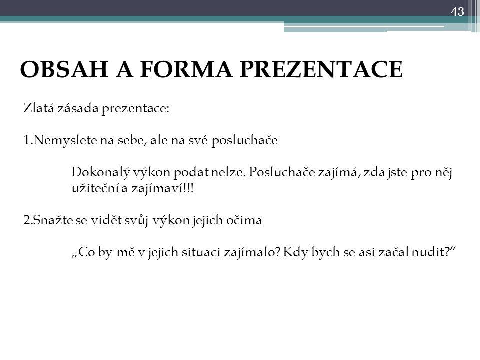 43 OBSAH A FORMA PREZENTACE Zlatá zásada prezentace: 1.Nemyslete na sebe, ale na své posluchače Dokonalý výkon podat nelze.