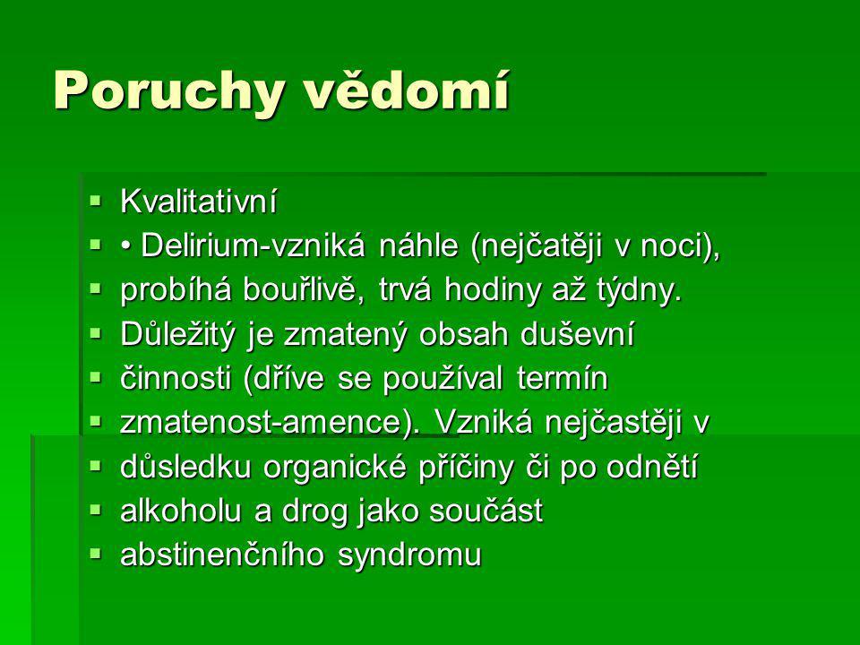 Poruchy vědomí  Kvalitativní  Delirium-vzniká náhle (nejčatěji v noci),  probíhá bouřlivě, trvá hodiny až týdny.