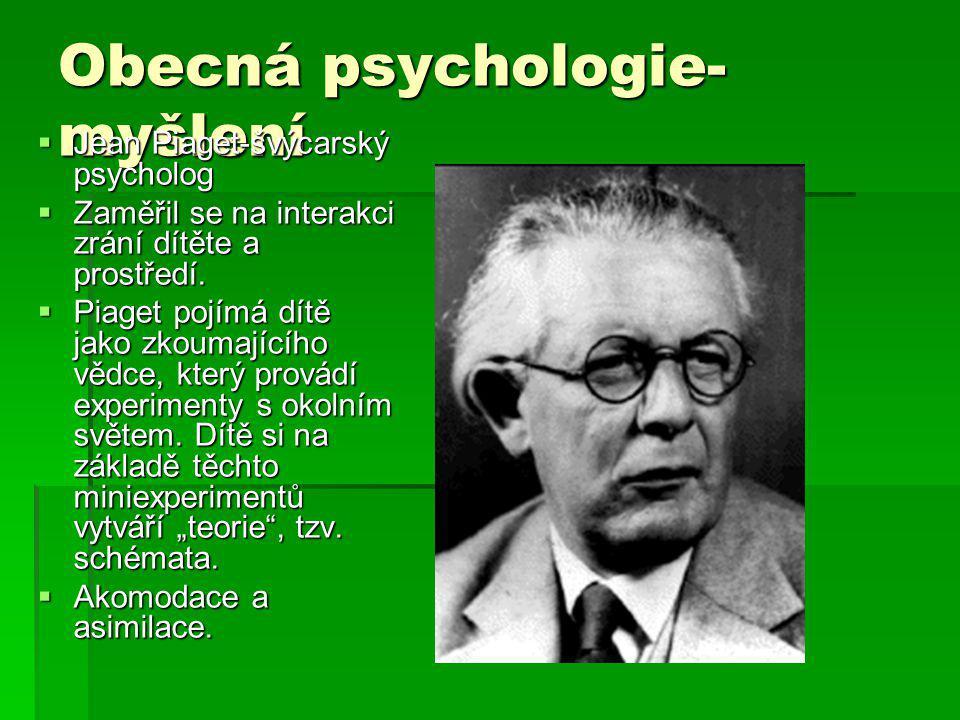 Obecná psychologie- myšlení  Jean Piaget-švýcarský psycholog  Zaměřil se na interakci zrání dítěte a prostředí.  Piaget pojímá dítě jako zkoumající