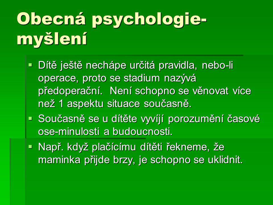Obecná psychologie- myšlení  Dítě ještě nechápe určitá pravidla, nebo-li operace, proto se stadium nazývá předoperační. Není schopno se věnovat více