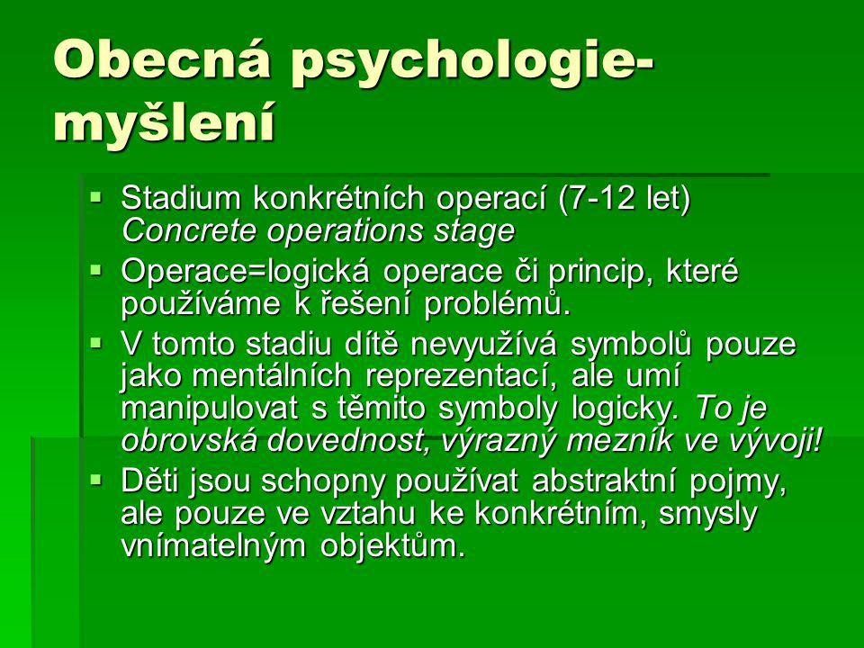 Obecná psychologie- myšlení  Stadium konkrétních operací (7-12 let) Concrete operations stage  Operace=logická operace či princip, které používáme k řešení problémů.