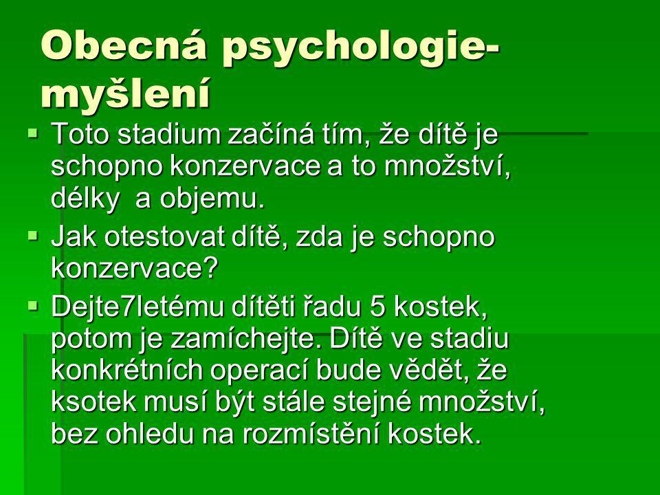 Obecná psychologie- myšlení  Toto stadium začíná tím, že dítě je schopno konzervace a to množství, délky a objemu.  Jak otestovat dítě, zda je schop