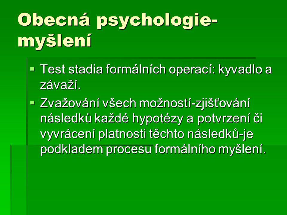 Obecná psychologie- myšlení  Test stadia formálních operací: kyvadlo a závaží.  Zvažování všech možností-zjišťování následků každé hypotézy a potvrz